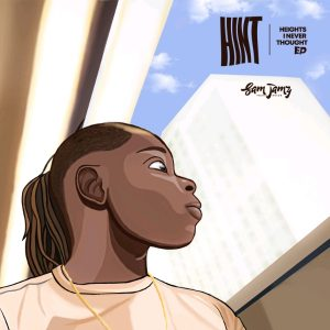 Sam Jamz – HINT: Heights I Never Thought {EP}