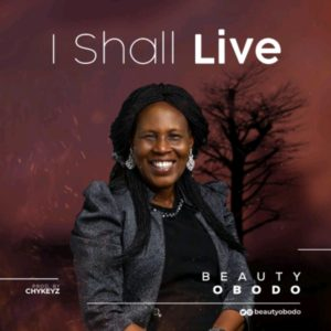 DOWNLOAD MP3: Beauty Obodo – I Shall Live