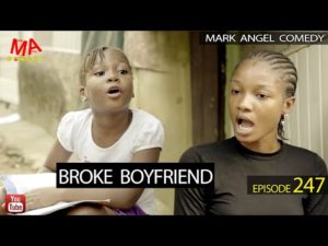 DOWNLOAD COMEDY: BROKE BOYFRIEND (Mark Angel Comedy Episode 247)