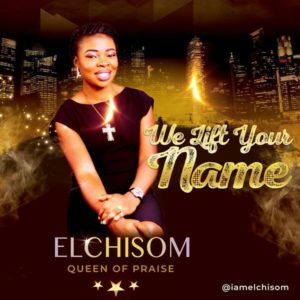 [OFFICIAL VIDEO]: El-Chisom – We Lift Your