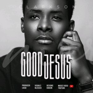 DOWNLOAD MP3: Clarkson Ikwuenze – Good Jesus