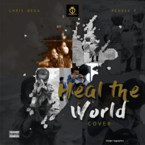 heal the world by chrismega ft kennex p