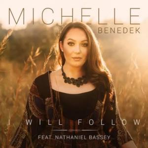 Michelle Benedek – I Will Follow (Ft. Nathaniel Bassey)