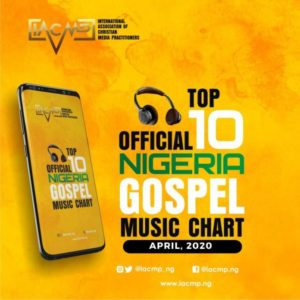 IACMP Official Nigerian Gospel Music Top 10 Chart for April