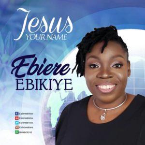 MUSIC Video: Ebiere Ebikiye – Jesus Your Name