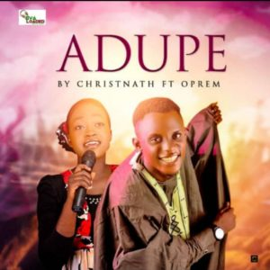 DOWNLOAD MP3: Adupe – Christnath ft Oprem