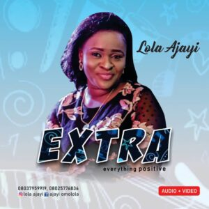 DOWNLOAD: Audio + Video: Lola Ajayi – Extra ( Everything Positive )