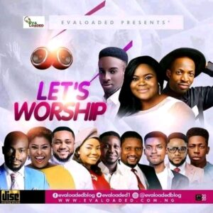 DOWNLOAD MP3: Lets worship mixtape – Evaloaded