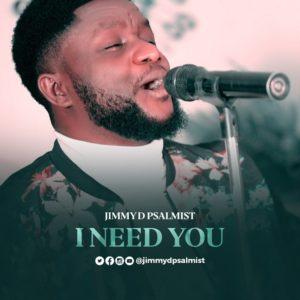 [Music + Video] I Need You – Jimmy D Psalmist