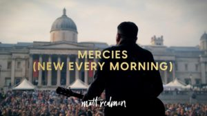 Video: Mercies [New Every Morning] – Matt Redman