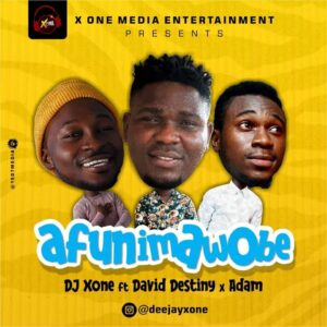 DOWNLOAD Mp3: DJ X One – Afunimawobe FT David Destiny & A'Dam