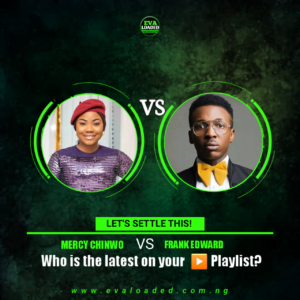 LET'S TALK!!!  Frankeward vs mercy chinwo who is the latest on your playlist??