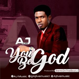 DOWNLOAD MP3: You be God – Aj