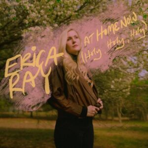 MUSIC: Erica Ray – At Home Now (Holy, Holy, Holy)'.