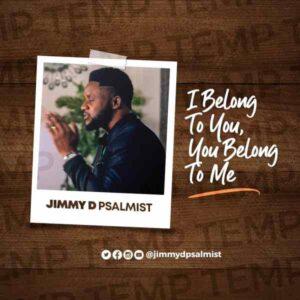 [Video] I Belong To You, You Belong To Me – Jimmy D Psalmist