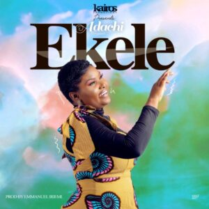 DOWNLOAD MP3: Ekele – Adachi
