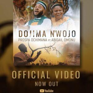 MUSIC Video: Prospa Ochimana – Dojima N'wojo (Ft. Abigail Omonu)