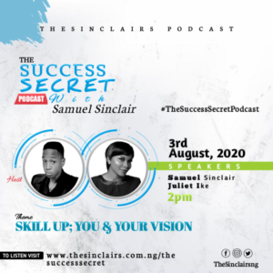 The Success Secret Podcast EP1 – Samuel Sinclair ft Juliet Ike