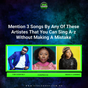 LET'S SING!! Mention 3 songs by any of your favorite Artistes that you can sing A-Z without making a mistake
