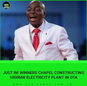 Winners Chapel Constructing 1000MW Electricity Plant In Ota