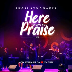 [MUSIC + VIDEO]  Here to Give You Praise – Rhose Avwomakpa
