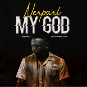 DOWNLOAD MP3: My God –  Nerparl