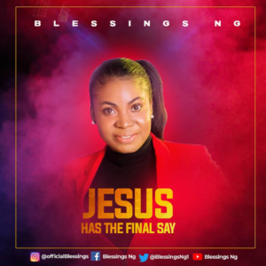[Album] Jesus Has The Final Say – Blessings NG