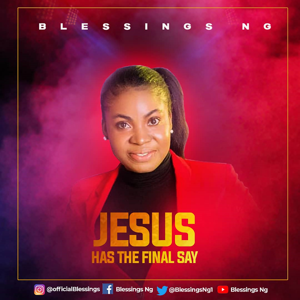 jesus has the final say- blessing