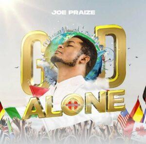 [MUSIC + VIDEO] : Joe Praize – God Alone