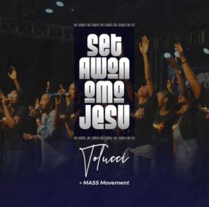 MUSIC: Tolucci – Set Awon Omo Jesu (Praise Medley) with The MASS Movement