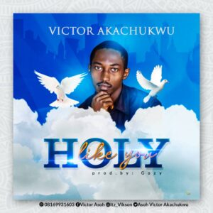 DOWNLOAD MP3: Holy like you – Victor Akachukwu
