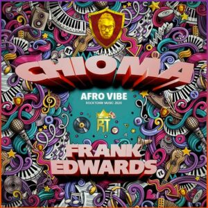 Frank Edwards – Chioma [Afro Vibe Version] | Download mp3