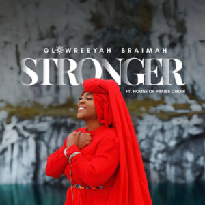 DOWNLOAD MP3: Glowreeyah Braimah – Stronger