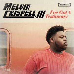 """Melvin Crispell, III, Releases Debut Album """"I've Got A Testimony"""""""