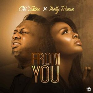 DOWNLOAD MP3: From You – Obi Shine  ft Molly Brown