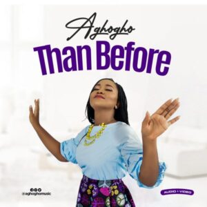 MUSIC: Aghogho – Than Before (with Official Video)