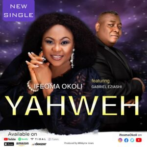 [MUSIC+ VIDEO] Yahweh – Ifeoma Okoli Ft. Gabriel Eziashi