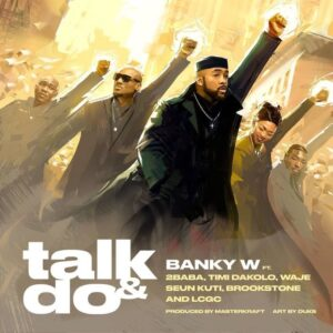 [Music] Banky W Ft. 2Baba, Timi Dakolo, Waje, Seun Kuti, Brookstone, LCGC – Talk And Do