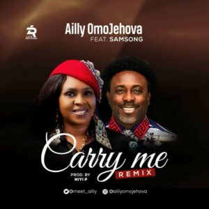 MUSIC Video: Ailly OmoJehovah – Carry Me (Ft. Samsong)