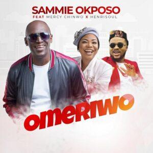 DOWNLOAD Music: Sammie Okposo – Omeriwo (Ft. Mercy Chinwo & Henrisoul)