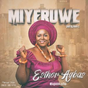 DOWNLOAD MP3: Miyeruwe – Esther Agbas