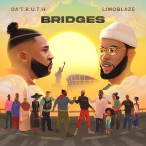 Da'T.R.U.T.H & Limoblaze Team Up To Release Message-Heavy & Powerful Hip-Hop/Afrobeats Album 'Bridges'