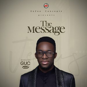 """Minister GUC Releases Much Anticipated """"The Message"""" Album"""