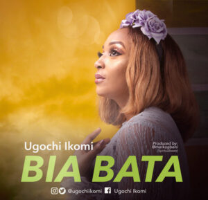 "Ugochi Ikomi Returns With An Inspiring New Single ""Bia Bata"""