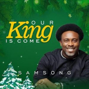 DOWNLOAD Mp3: Samsong – Our King Is Come