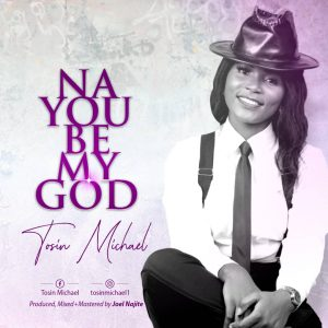 DOWNLOAD MP3: NA YOU BE MY GOD – TOSIN MICHAEL