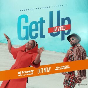 MUSIC Video: DJ Ernesty – Get Up (Ft. Oyoyo Michael)