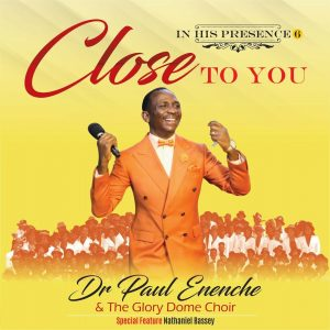 "Dr Paul Enenche & The Glory Dome Choir In New 12 Track ""ALBUM "" Titled Close To You"
