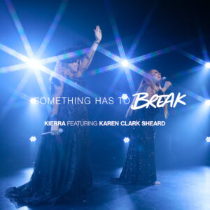 Something Has To Break – Kierra Sheard Ft. Karen Clark Sheard