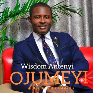 DOWNLOAD Music: Wisdom Antenyi – Ojumeyi